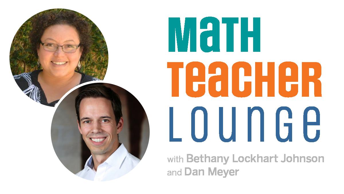 Math Teacher Lounge with Bethany Lockhart Johnson and Dan Meyer
